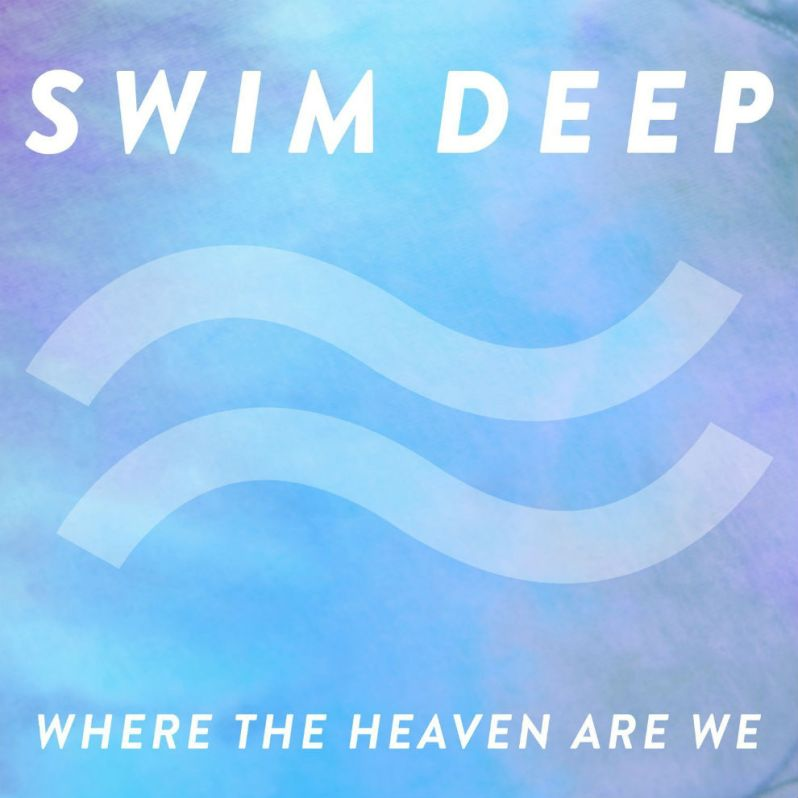 swim-deep-where-the-heaven-are-we-album-stream